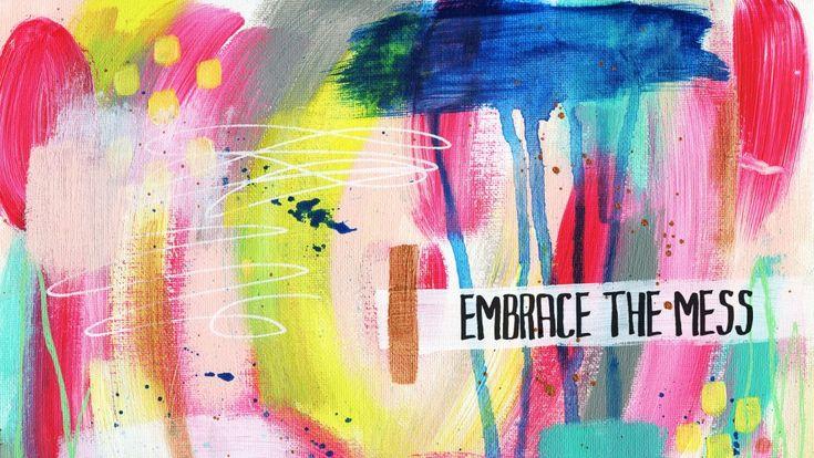 embrace-the-mess.jpg (1080×608) | computer wallpaper