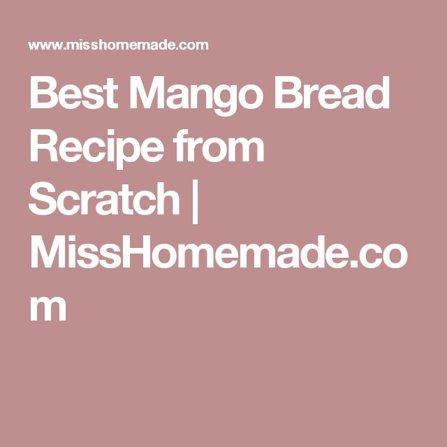 Best Mango Bread Recipe from Scratch | MissHomemade.com