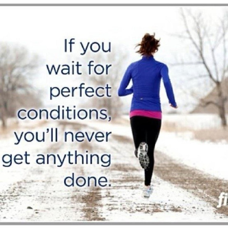 Don't wait: Remember This, Motivation Quotes, So True, No Excuses, Weights Loss, Perfect Conditioning, True Stories, Running Motivation, Cold Weather