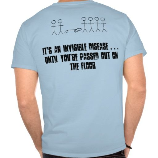 """Dysautonomia Awareness Tee Shirt: """"It's an invisible disease ... until you're passed out on the floor"""""""