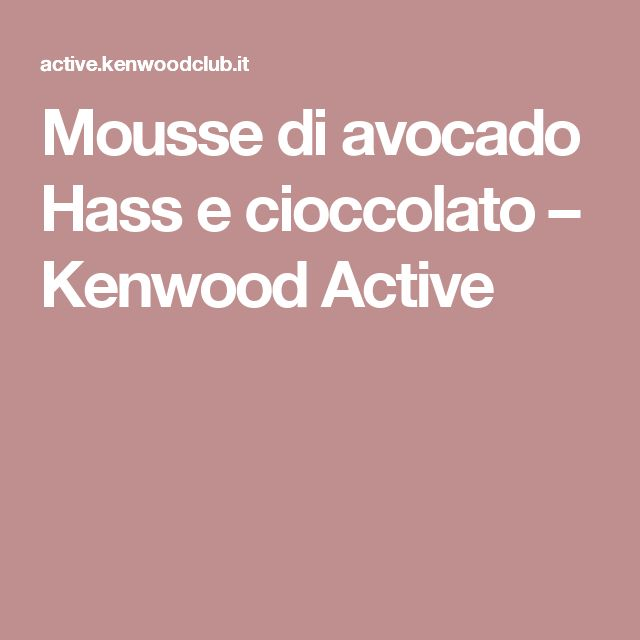 Mousse di avocado Hass e cioccolato – Kenwood Active
