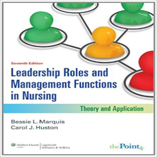 Test Bank for Leadership Roles and Management Functions in Nursing Theory and Application 7th Edition by Marquis and Huston 1608316858 978-1608316854