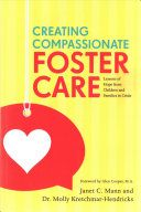 Creating Compassionate Foster Care : Lessons of Hope from Children and Families in Crisis / Janet C. Mann and Dr. Molly D. Kretchmar-Hendricks ; Foreword by Glen Cooper, M.A.