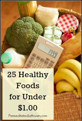 25 Healthy Foods for Under a Dollar | Premeditated Leftovers