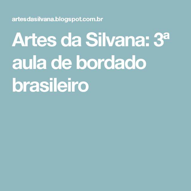 Artes da Silvana: 3ª aula de bordado brasileiro