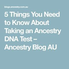 5 Things You Need to Know About Taking an Ancestry DNA Test – Ancestry Blog AU