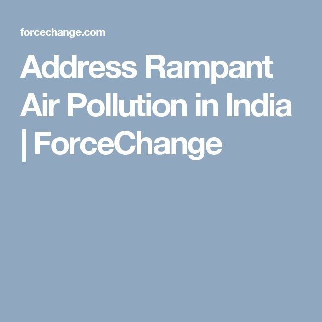 Address Rampant Air Pollution in India | ForceChange