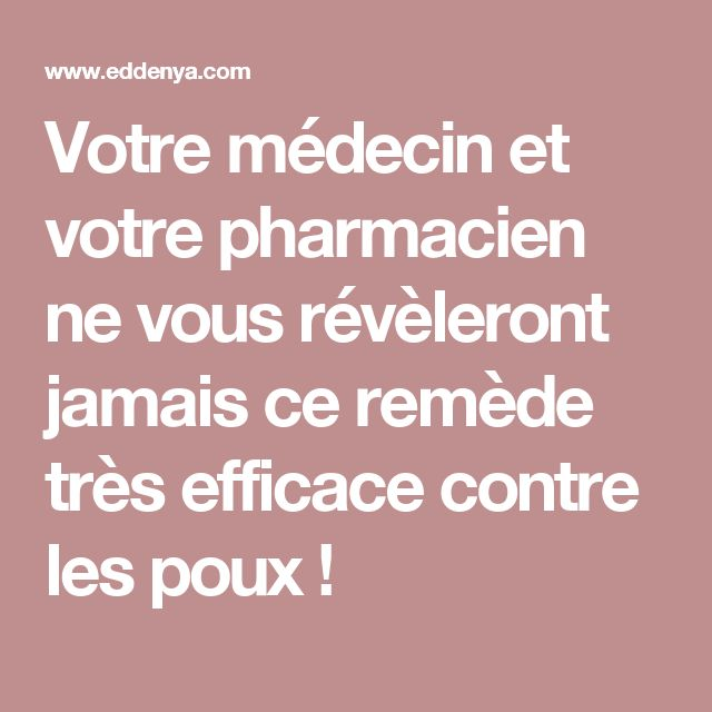 Votre médecin et votre pharmacien ne vous révèleront jamais ce remède très efficace contre les poux !