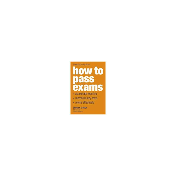 How to Pass Exams : Accelerate Learning, Memorise Key Facts, Revise Effectively (Paperback) (Dominic