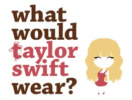 What Would Taylor Swift Wear? There are actually some cute outfits on here>>>well yeah, it's Taylor