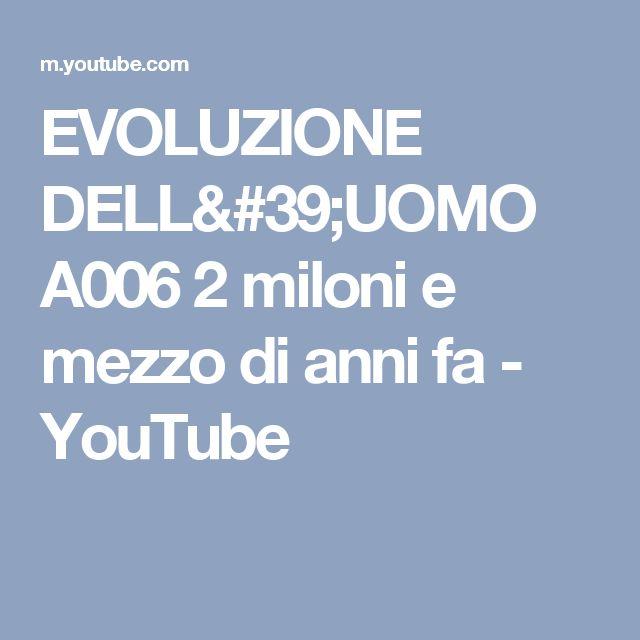 EVOLUZIONE DELL'UOMO A006 2 miloni e mezzo di anni fa - YouTube