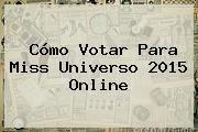 http://tecnoautos.com/wp-content/uploads/imagenes/tendencias/thumbs/como-votar-para-miss-universo-2015-online.jpg Votar Miss Universo 2015. Cómo Votar Para Miss Universo 2015 Online, Enlaces, Imágenes, Videos y Tweets - http://tecnoautos.com/actualidad/votar-miss-universo-2015-como-votar-para-miss-universo-2015-online/