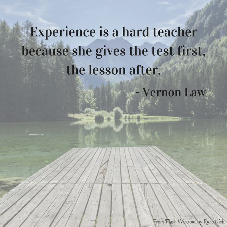 experience is a hard teacher Experience is a hard teacher because she gives the test first - vern law quotes at azquotescom.