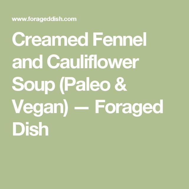 Creamed Fennel and Cauliflower Soup (Paleo & Vegan) — Foraged Dish