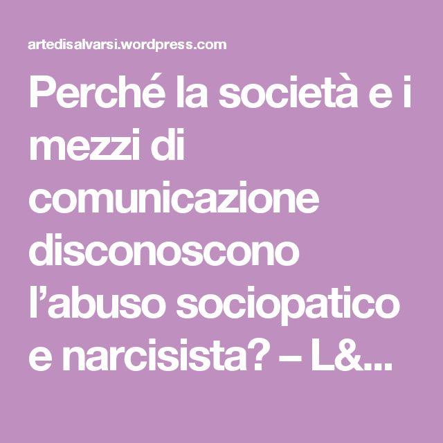 Perché la società e i mezzi di comunicazione disconoscono l'abuso sociopatico e narcisista? – L'arte di salvarsi
