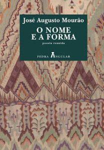 José A. Mourão, «O Nome e a Forma: Poesia Reunida». Pedra Angular 2009