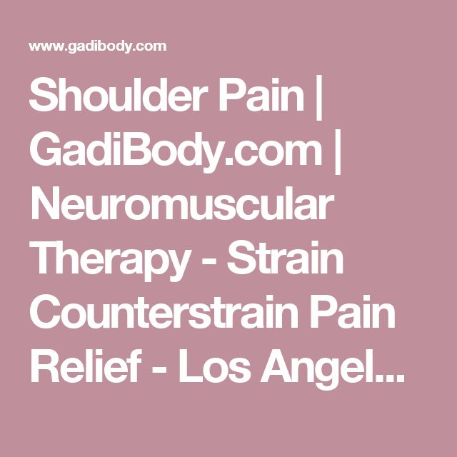 Shoulder Pain | GadiBody.com | Neuromuscular Therapy - Strain Counterstrain Pain Relief - Los Angeles, Santa Monica CA