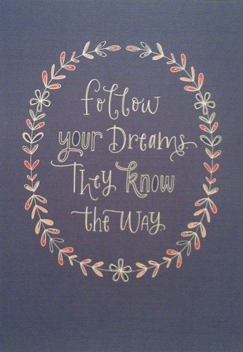 Follow your dreams - They know the way