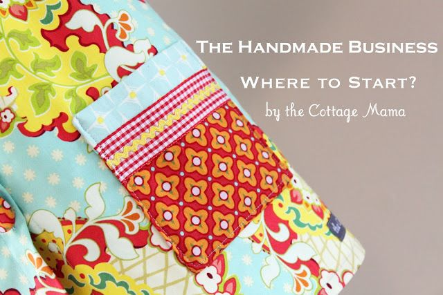 The Handmade Business: Where to Start? - The Cottage Mama