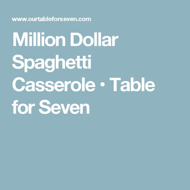 Million Dollar Spaghetti Casserole • Table for Seven