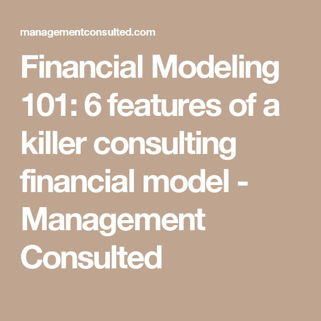 Financial Modeling 101: 6 features of a killer consulting financial model - Management Consulted