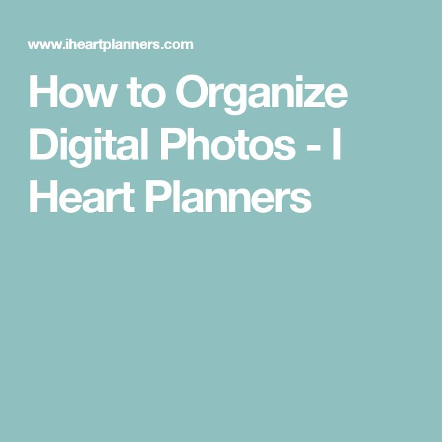 How to Organize Digital Photos - I Heart Planners