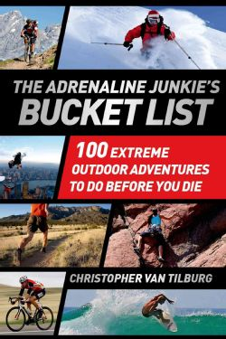 The Adrenaline Junkie's Bucket List: 100 Extreme Outdoor Adventures to Do Before You Die (Paperback)