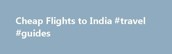 Cheap Flights to India #travel #guides http://nef2.com/cheap-flights-to-india-travel-guides/  #flight tickets cheapest # Cheap Flights India The Republic of India, located in South Asia, is a land of many labels. It is the 7th largest country in the world (by land area), the 2nd most populous country with 1.2 billion people (second only to China, with 1.3 billion) and the most populous democracy in...