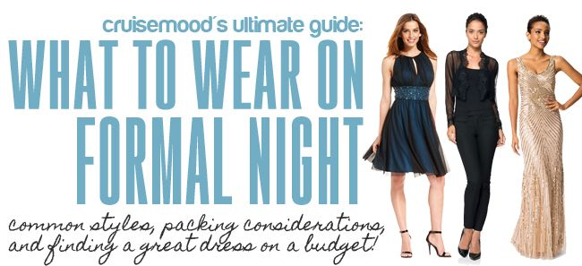 What to Wear on Formal Night - cruise mood: Common styles, packing considerations, and how to find that cruise formal night dress on a budget!