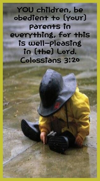 YOU children, be  obedient to [your]  parents in  everything, for this  is well-pleasing  in [the] Lord.     Colossians 3:20