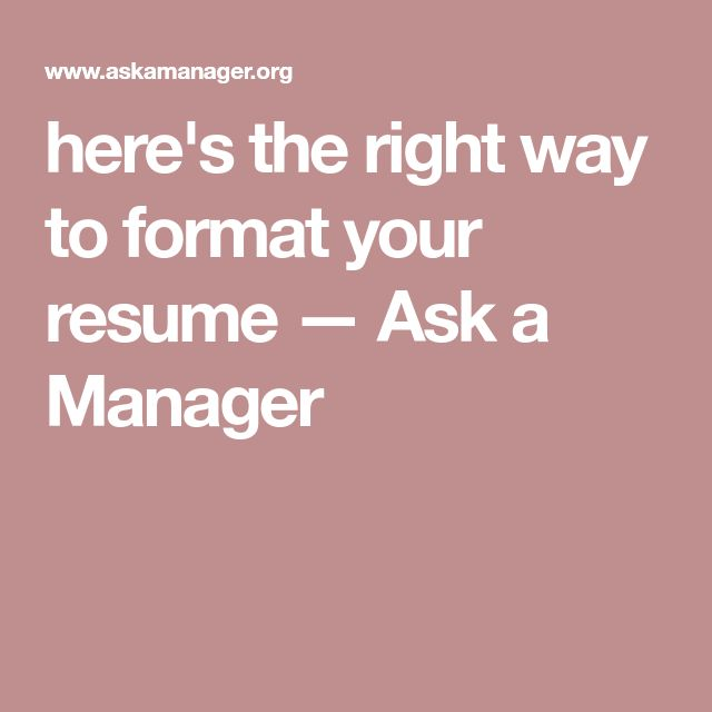 here's the right way to format your resume — Ask a Manager