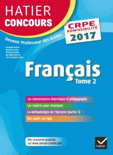 Hatier concours CRPE : français. Tome 2, Épreuve écrite d'admissibilité : édition 2017  http://cataloguescd.univ-poitiers.fr/masc/Integration/EXPLOITATION/statique/recherchesimple.asp?id=194669432