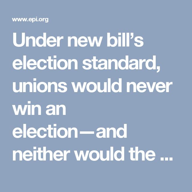 Under new bill's election standard, unions would never win an election—and neither would the bill's cosponsors | Economic Policy Institute