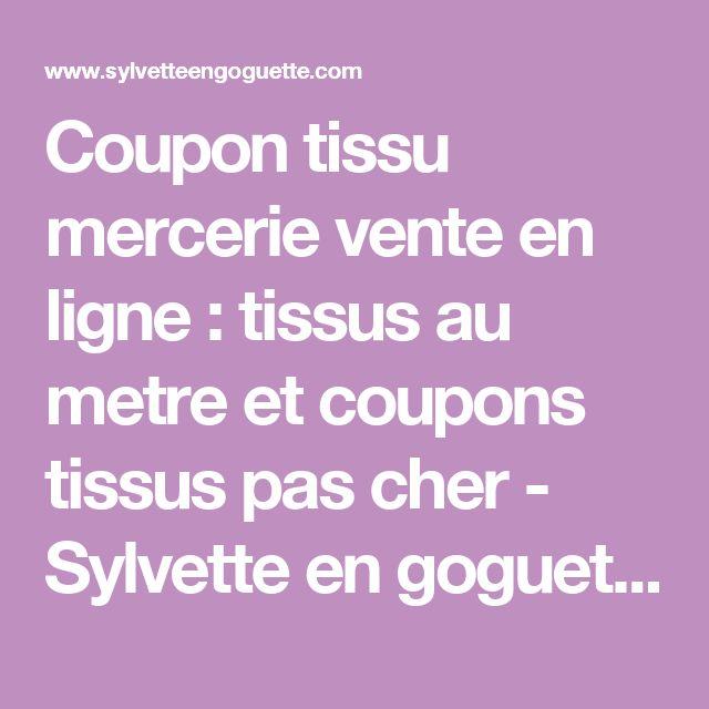 Coupon tissu mercerie vente en ligne : tissus au metre et coupons tissus pas cher - Sylvette en goguette