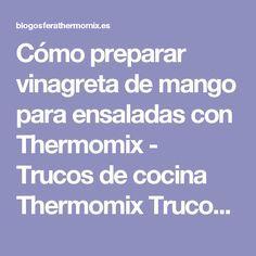 Cómo preparar vinagreta de mango para ensaladas con Thermomix - Trucos de cocina Thermomix Trucos de cocina Thermomix