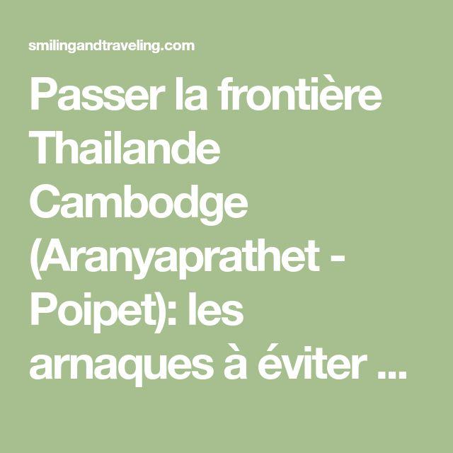 Passer la frontière Thailande Cambodge (Aranyaprathet - Poipet): les arnaques à éviter – Smiling and traveling