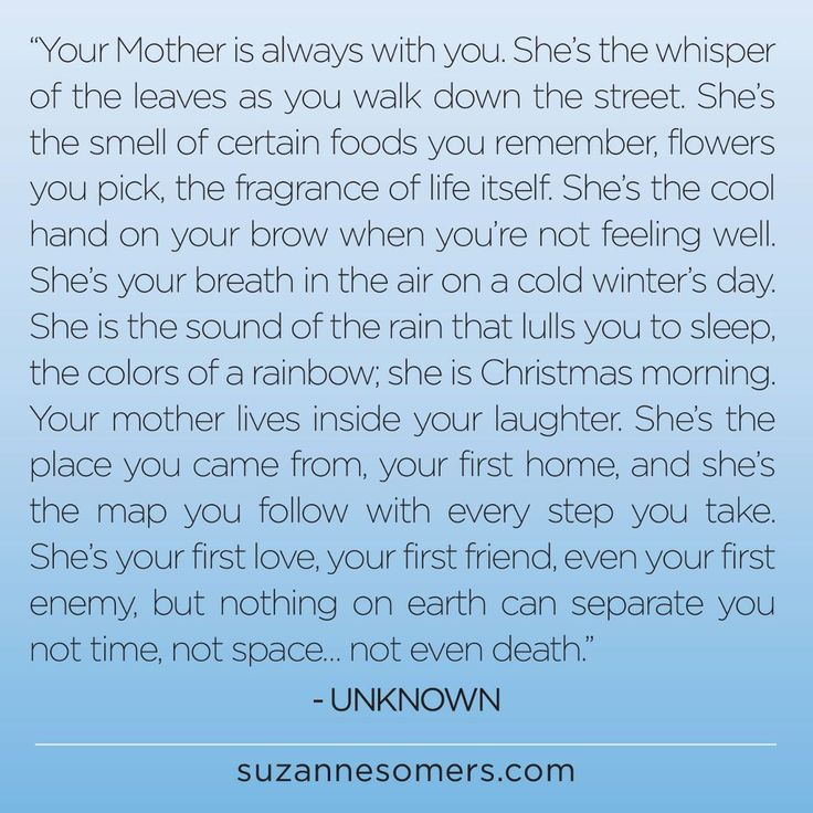 Your mother is always with you.  https://www.facebook.com/suzannesomers/photos/a.105279413190.93313.55720163190/10151413007888191/?type=1