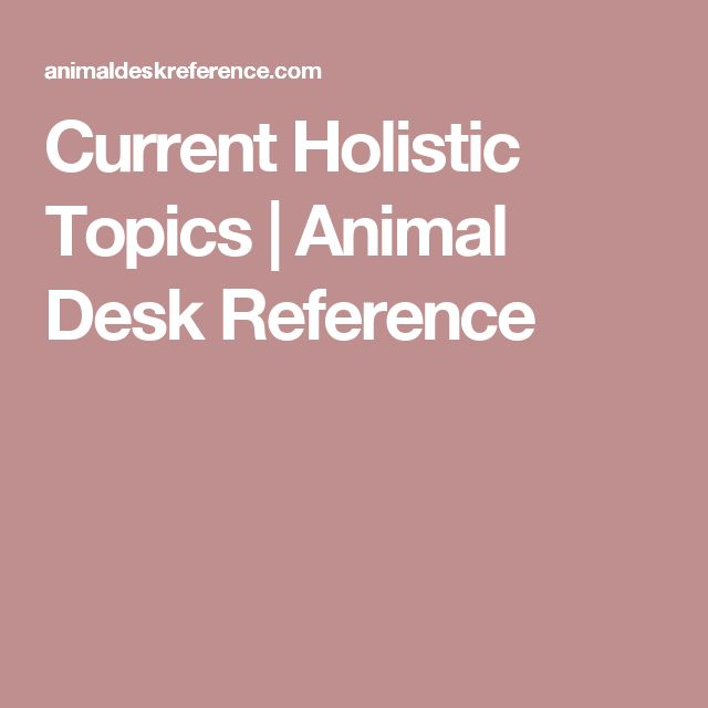 Current Holistic Topics | Animal Desk Reference