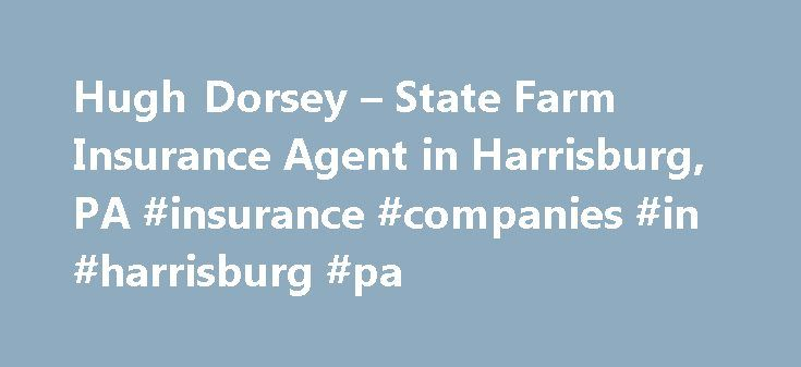 Hugh Dorsey – State Farm Insurance Agent in Harrisburg, PA #insurance #companies #in #harrisburg #pa http://malaysia.nef2.com/hugh-dorsey-state-farm-insurance-agent-in-harrisburg-pa-insurance-companies-in-harrisburg-pa/  # Hugh Dorsey, LUTCF Disclosures State Farm Bank, F.S.B. Bloomington, Illinois ( Bank ), is a Member FDIC and Equal Housing Lender. NMLS ID 139716. The other products offered by affiliate companies of State Farm Bank are not FDIC insured, not a State Farm Bank obligation or…