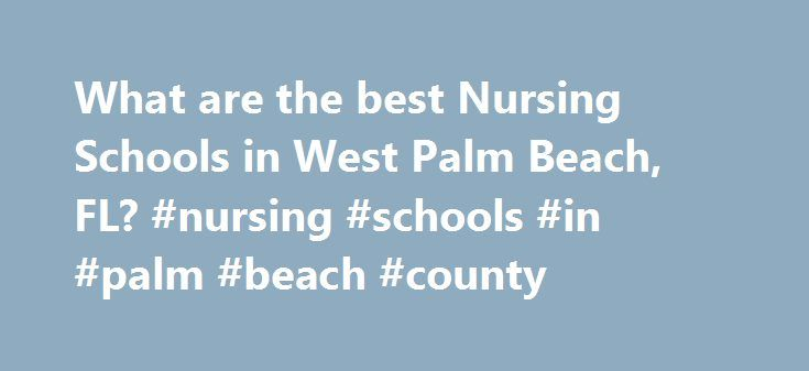 What are the best Nursing Schools in West Palm Beach, FL? #nursing #schools #in #palm #beach #county http://england.remmont.com/what-are-the-best-nursing-schools-in-west-palm-beach-fl-nursing-schools-in-palm-beach-county/  # Nursing Schools in West Palm Beach, FL West Palm Beach, Florida has 2 nursing schools for you to consider if you are interested in pursuing a certificate in nursing. West Palm Beach has a total population of 82,103 and a student population of 7,495. Of these students…