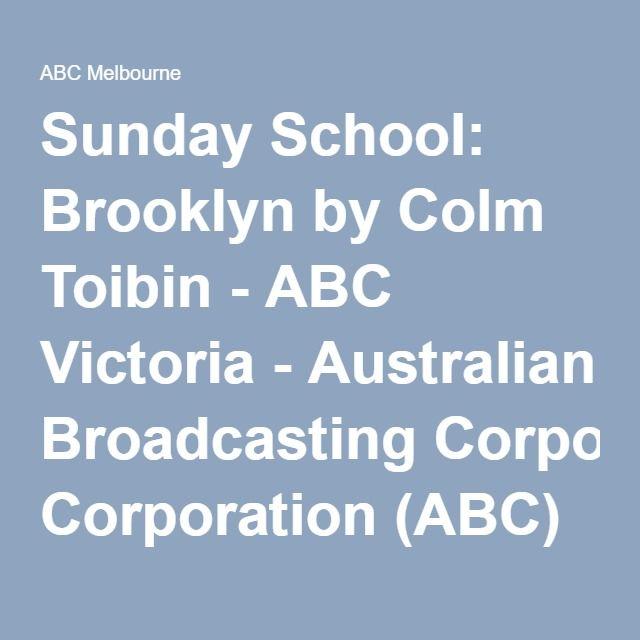 Sunday School: Brooklyn by Colm Toibin - ABC Victoria - Australian Broadcasting Corporation (ABC)