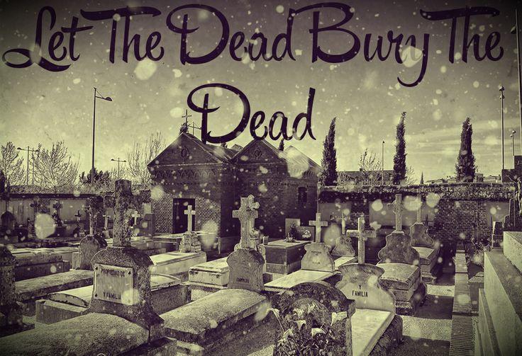 """""""Deja que los Muertos entierren a sus Muertos"""""""