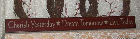 Cherish Yesterday Dream Tomorrow Live Today - Primitive Country Painted Wall Sign, Country Decor, Rustic Sign, Inspirational on Etsy, $20.00