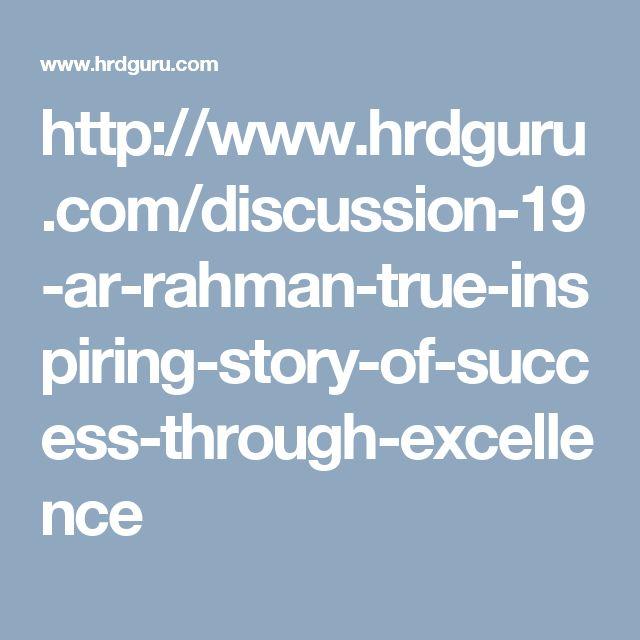 http://www.hrdguru.com/discussion-19-ar-rahman-true-inspiring-story-of-success-through-excellence