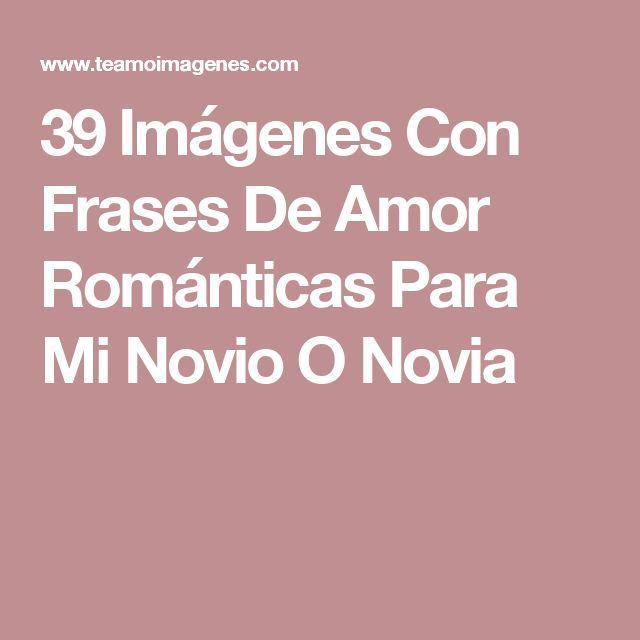 39 Imágenes Con Frases De Amor Románticas Para Mi Novio O Novia