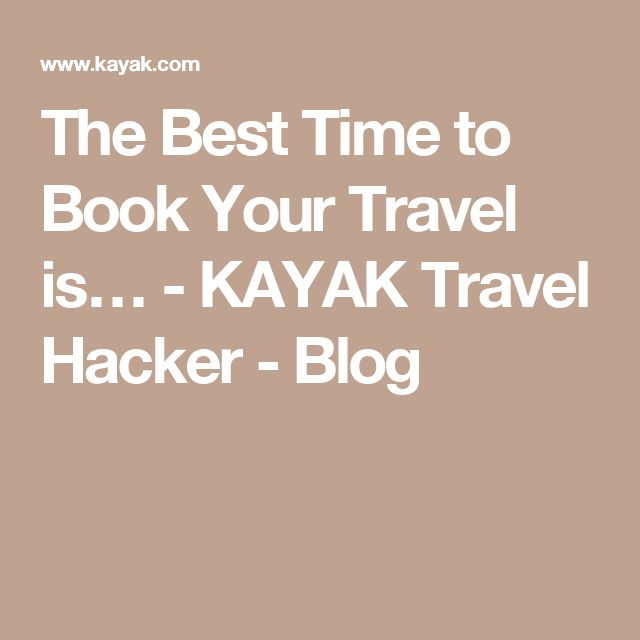 The Best Time to Book Your Travel is… - KAYAK Travel Hacker - Blog