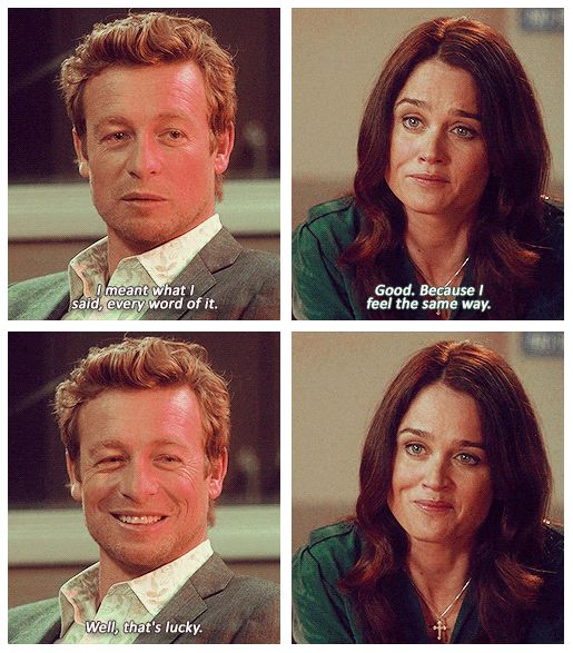 "Jane: ""I meant what I said, every word of it."" Lisbon: ""Good. Because I feel the same way."" Jane: ""Well, that's lucky."" (6x22 - Blue Bird)"