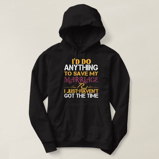 I Would Do Anything To Save My Marriage Funny Custom Hoodie