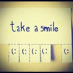 take a smile! :-) or two...