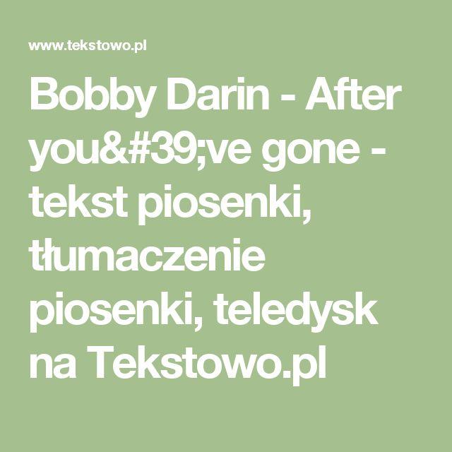 Bobby Darin - After you've gone - tekst piosenki, tłumaczenie piosenki, teledysk na Tekstowo.pl